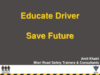 Educate Driver Save Future Amit Khatri Misri Road Safety Trainers & Consultants