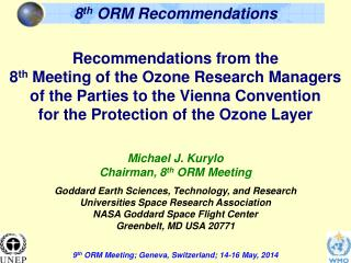 Michael J. Kurylo Chairman, 8 th  ORM Meeting Goddard Earth Sciences, Technology, and Research
