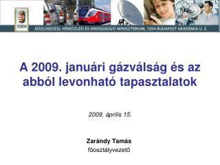 A 2009. januári gázválság és az abból levonható tapasztalatok 2009. április 15.