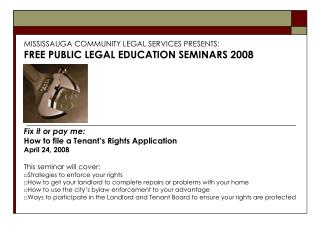 MISSISSAUGA COMMUNITY LEGAL SERVICES PRESENTS: FREE PUBLIC LEGAL EDUCATION SEMINARS 2008