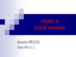 HMM-X Initial models