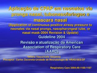 Aplica  o de CPAP em neonatos via pronga nasal, tubonasofaringeo e mascara nasal Application of continuous positive airw
