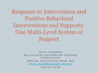 Julia Hartwig Multi-Level Systems of Support Consultant Special Education Team, DPI