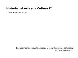 Historia del Arte y la Cultura II 27 de mayo de 2014