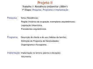 Projeto II Trabalho 1: Residência Unifamiliar (300m²) 1ª Etapa:  Pesquisa, Programa e Implantação