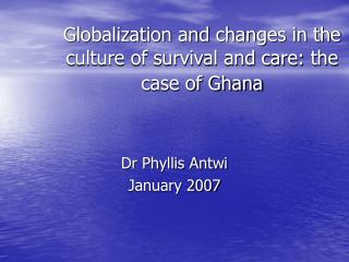 Globalization and changes in the culture of survival and care: the case of Ghana