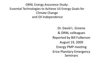 Dr. David L. Greene & ORNL colleagues Reported by Bill Fulkerson August 19, 2009