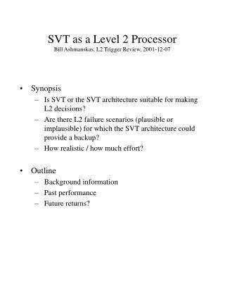SVT as a Level 2 Processor Bill Ashmanskas, L2 Trigger Review, 2001-12-07