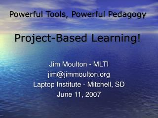Powerful Tools, Powerful Pedagogy Project-Based Learning!