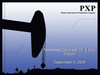 Northwest Colorado Oil & Gas Forum September 4, 2008