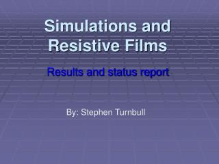Simulations and  Resistive Films