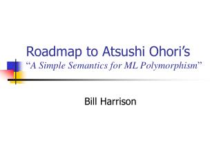 Roadmap to Atsushi Ohori�s � A Simple Semantics for ML Polymorphism �