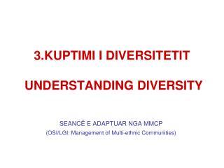 3. KUPTIMI I DIVERSITETIT  UNDERSTANDING DIVERSITY