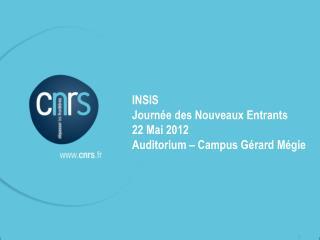 INSIS  Journée des Nouveaux Entrants 22 Mai 2012 Auditorium – Campus Gérard Mégie