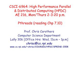 Prof. Chris Carothers Computer Science Department Lally 306 [Office Hrs: Wed, 11a.m – 1p.m]
