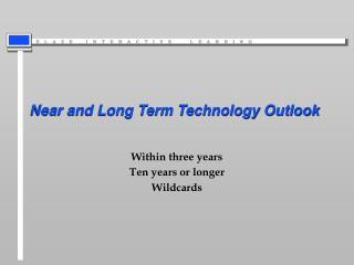 Near and Long Term Technology Outlook