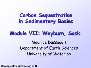 Carbon Sequestration in Sedimentary Basins Module VII: Weyburn, Sask.