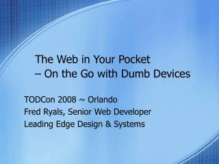 The Web in Your Pocket  – On the Go with Dumb Devices