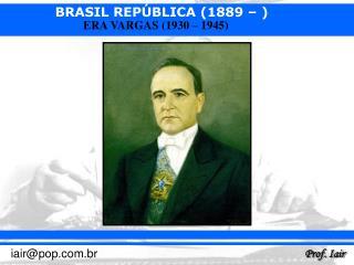 1 - O PERÍODO PROVISÓRIO (1930 – 1934) :  Decretos-lei. Nomeação de interventores.