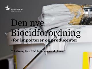 Den nye Biocidforordning -  for importører og producenter