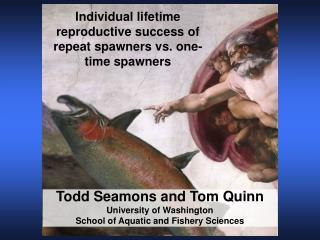 Todd Seamons and Tom Quinn University of Washington  School of Aquatic and Fishery Sciences