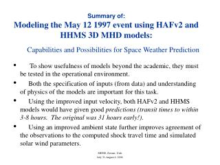 Summary of: Modeling the May 12 1997 event using HAFv2 and HHMS 3D MHD models: