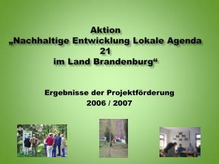 """Aktion  """"Nachhaltige Entwicklung Lokale Agenda 21 im Land Brandenburg"""""""