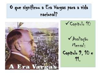 O que significou a Era Vargas para a vida nacional?