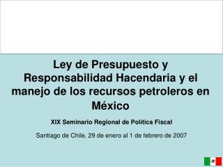 Ley de Presupuesto y Responsabilidad Hacendaria y el manejo de los  recursos petroleros en México