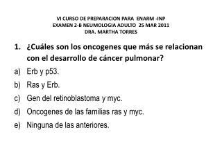 ¿Cuáles son los oncogenes que más se relacionan con el desarrollo de cáncer pulmonar? Erb  y p53.