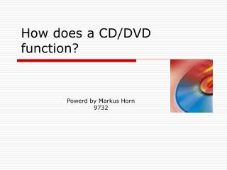 How  does a CD/DVD function?