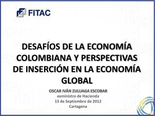 DESAFÍOS DE LA ECONOMÍA COLOMBIANA Y PERSPECTIVAS DE INSERCIÓN EN LA ECONOMÍA GLOBAL