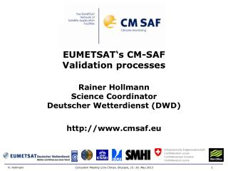 EUMETSAT's CM-SAF  Validation processes Rainer Hollmann Science Coordinator
