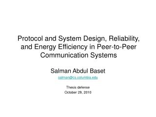 Salman Abdul Baset salman@cs.columbia Thesis defense October 29, 2010