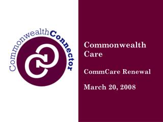 Commonwealth Care  CommCare Renewal March 20, 2008