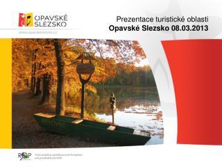 Prezentace turistick � oblasti Opavsk� Slezsko 08.03.2013