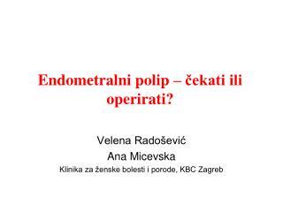 Endometralni polip – čekati ili operirati?