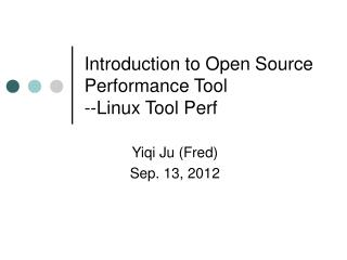 Introduction to Open Source Performance Tool  --Linux Tool Perf