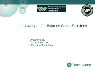 Presented by: Steve Genereau Director of Bank Sales