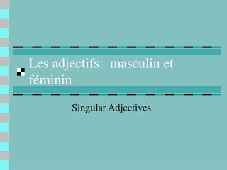 Les adjectifs:  masculin et f minin