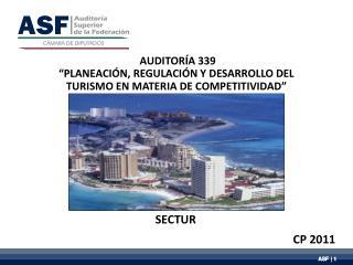"""AUDITORÍA 339 """" PLANEACIÓN, REGULACIÓN Y DESARROLLO DEL TURISMO EN MATERIA DE COMPETITIVIDAD"""""""