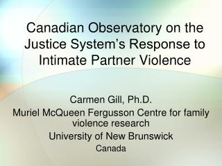 Canadian Observatory on the Justice System's Response to  Intimate Partner Violence