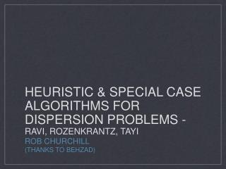 HEURISTIC & SPECIAL CASE ALGORITHMS FOR DISPERSION PROBLEMS -  RAVI, ROZENKRANTZ, TAYI