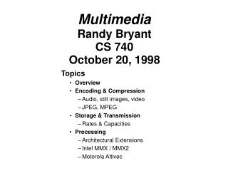 Multimedia Randy Bryant CS 740 October 20, 1998