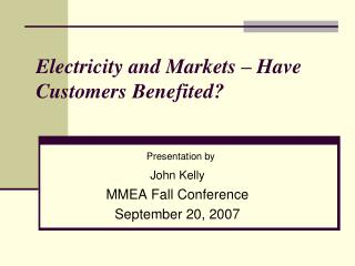 Electricity and Markets – Have Customers Benefited?