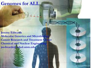 Genomes for ALL Jeremy Edwards Molecular Genetics and Microbiology