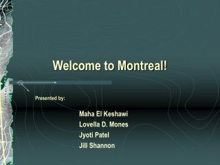 Welcome to Montreal!