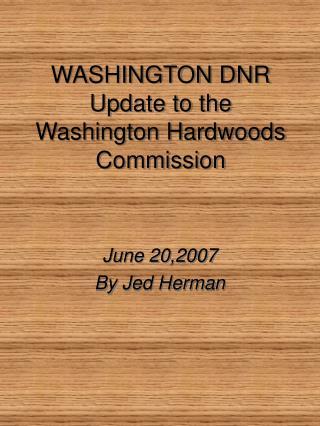 WASHINGTON DNR Update to the  Washington Hardwoods Commission