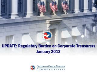 UPDATE: Regulatory Burden on Corporate Treasurers January 2013