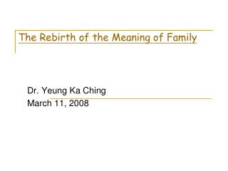 The Rebirth of the Meaning of Family